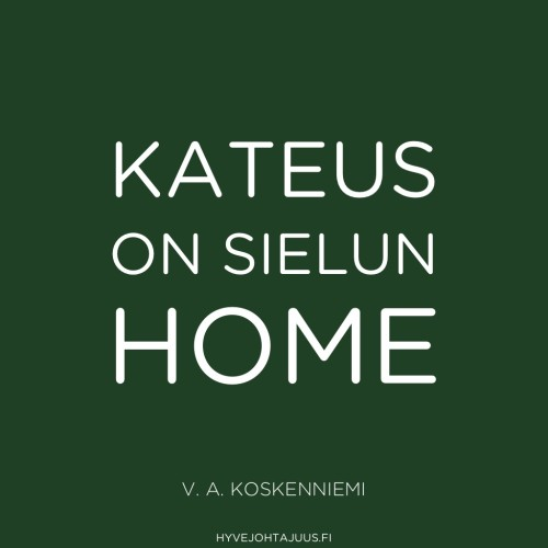 Kateus on sielun home. — V. A. Koskenniemi